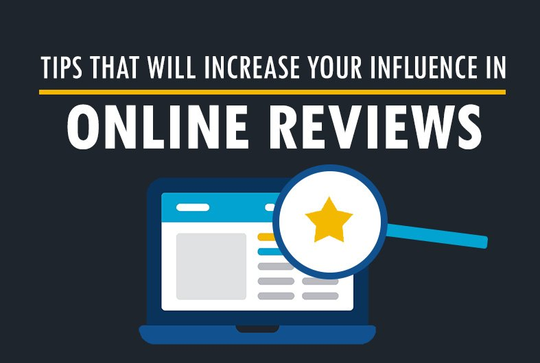 Tips That Will Increase Your Influence In Online Reviews